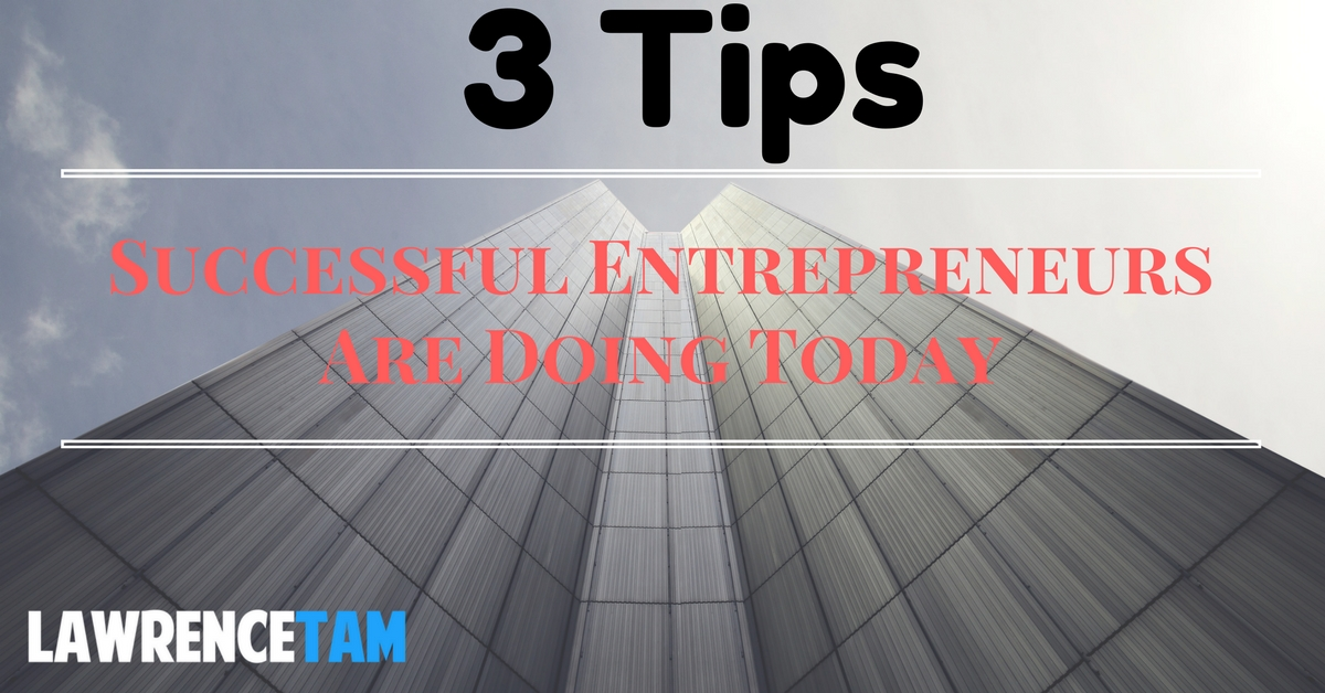 3 things successful entrepreneurs are doing